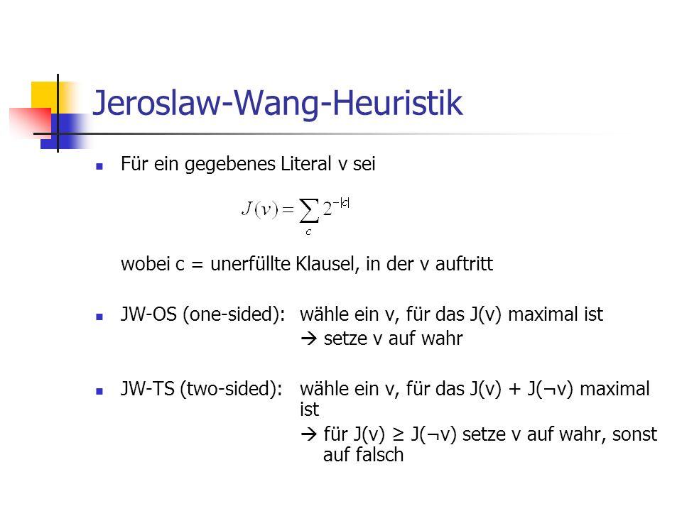 Jeroslaw-Wang-Heuristik Für ein gegebenes Literal v sei wobei c = unerfüllte Klausel, in der v auftritt JW-OS (one-sided):wähle ein v, für das J(v) ma