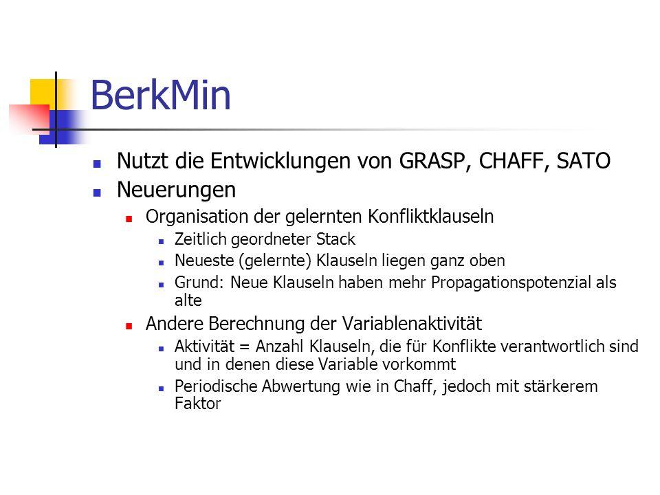 BerkMin Nutzt die Entwicklungen von GRASP, CHAFF, SATO Neuerungen Organisation der gelernten Konfliktklauseln Zeitlich geordneter Stack Neueste (geler