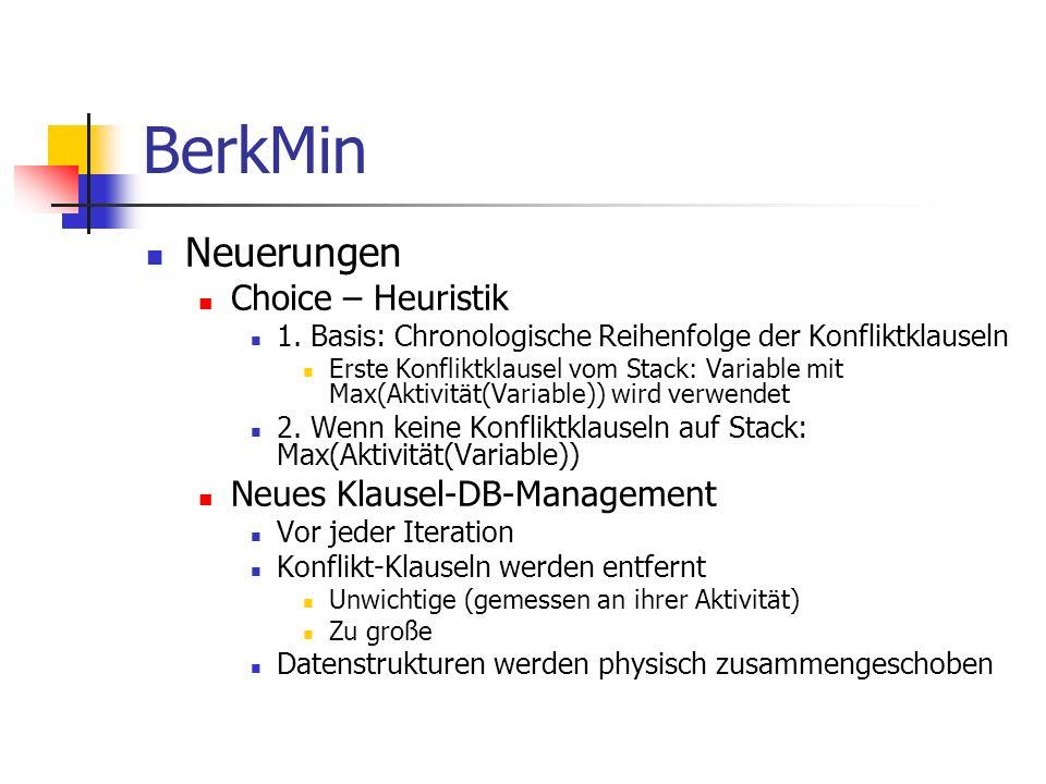 BerkMin Neuerungen Choice – Heuristik 1. Basis: Chronologische Reihenfolge der Konfliktklauseln Erste Konfliktklausel vom Stack: Variable mit Max(Akti
