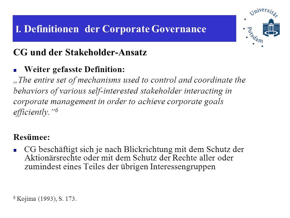 I. Definitionen der Corporate Governance CG und der Stakeholder-Ansatz Weiter gefasste Definition: The entire set of mechanisms used to control and co