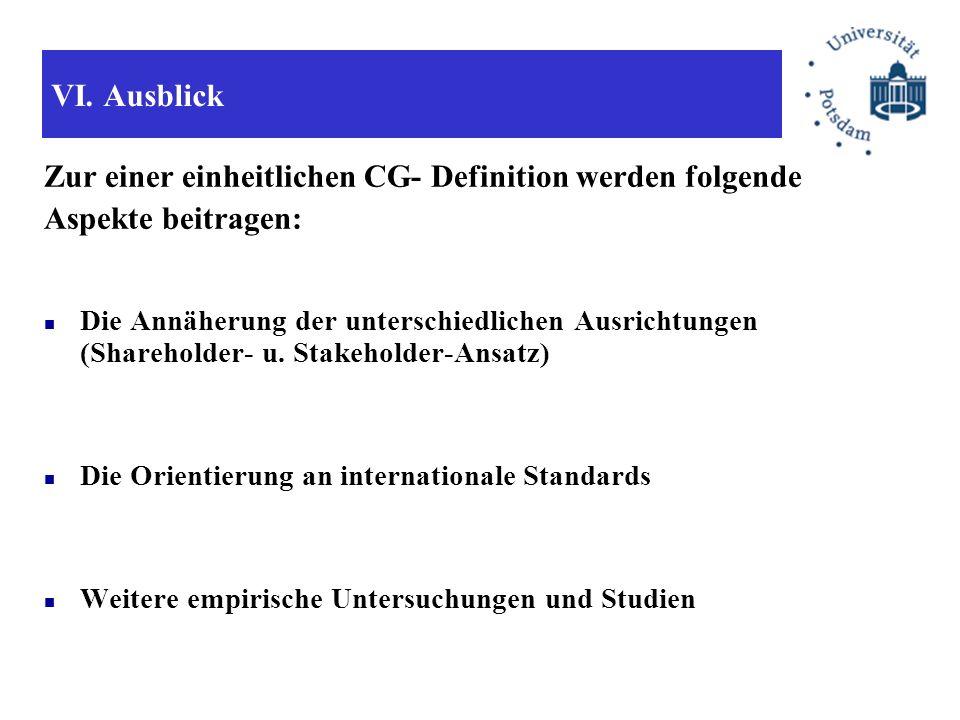 VI. Ausblick Zur einer einheitlichen CG- Definition werden folgende Aspekte beitragen: Die Annäherung der unterschiedlichen Ausrichtungen (Shareholder