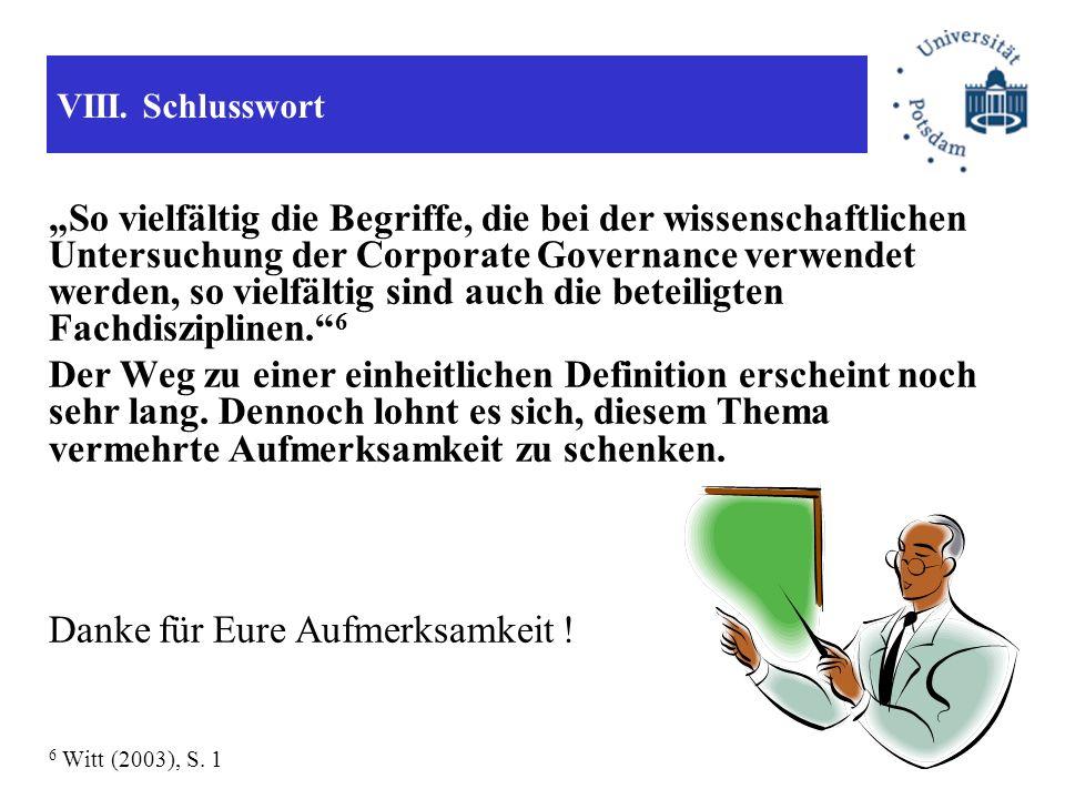 VIII. Schlusswort So vielfältig die Begriffe, die bei der wissenschaftlichen Untersuchung der Corporate Governance verwendet werden, so vielfältig sin