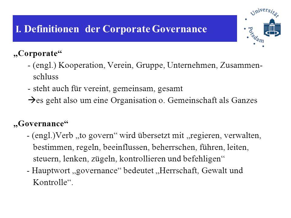 I. Definitionen der Corporate Governance Corporate - (engl.) Kooperation, Verein, Gruppe, Unternehmen, Zusammen- schluss -steht auch für vereint, geme