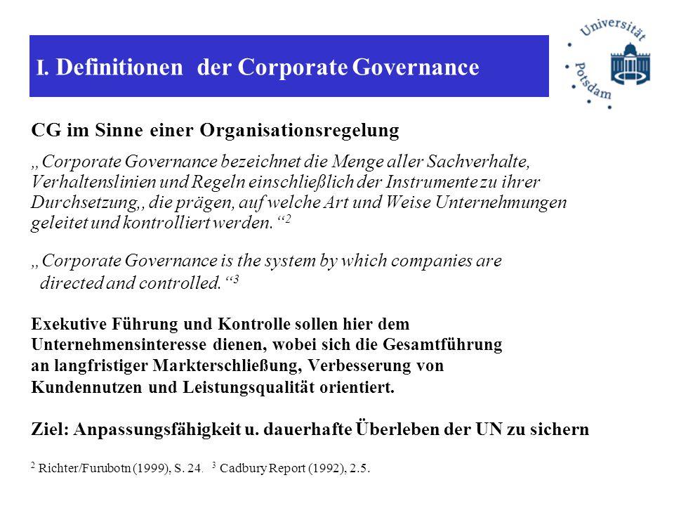 I. Definitionen der Corporate Governance CG im Sinne einer Organisationsregelung Corporate Governance bezeichnet die Menge aller Sachverhalte, Verhalt