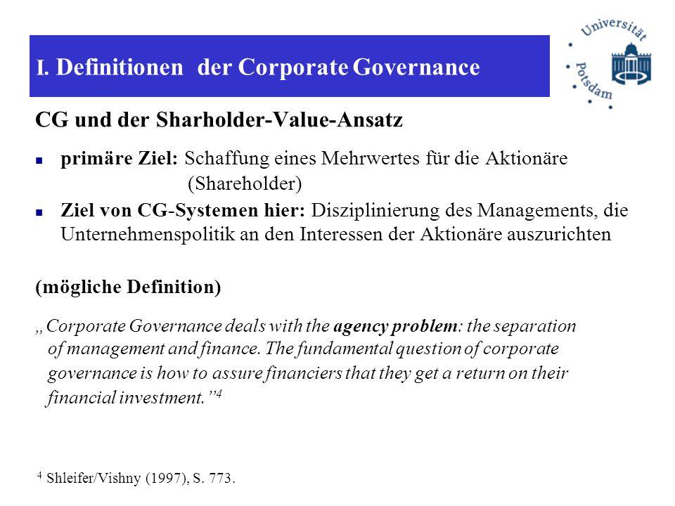 I. Definitionen der Corporate Governance CG und der Sharholder-Value-Ansatz primäre Ziel: Schaffung eines Mehrwertes für die Aktionäre (Shareholder) Z