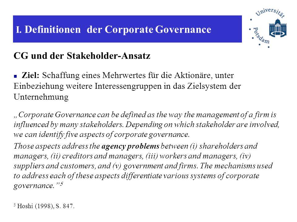 I. Definitionen der Corporate Governance CG und der Stakeholder-Ansatz Ziel: Schaffung eines Mehrwertes für die Aktionäre, unter Einbeziehung weitere