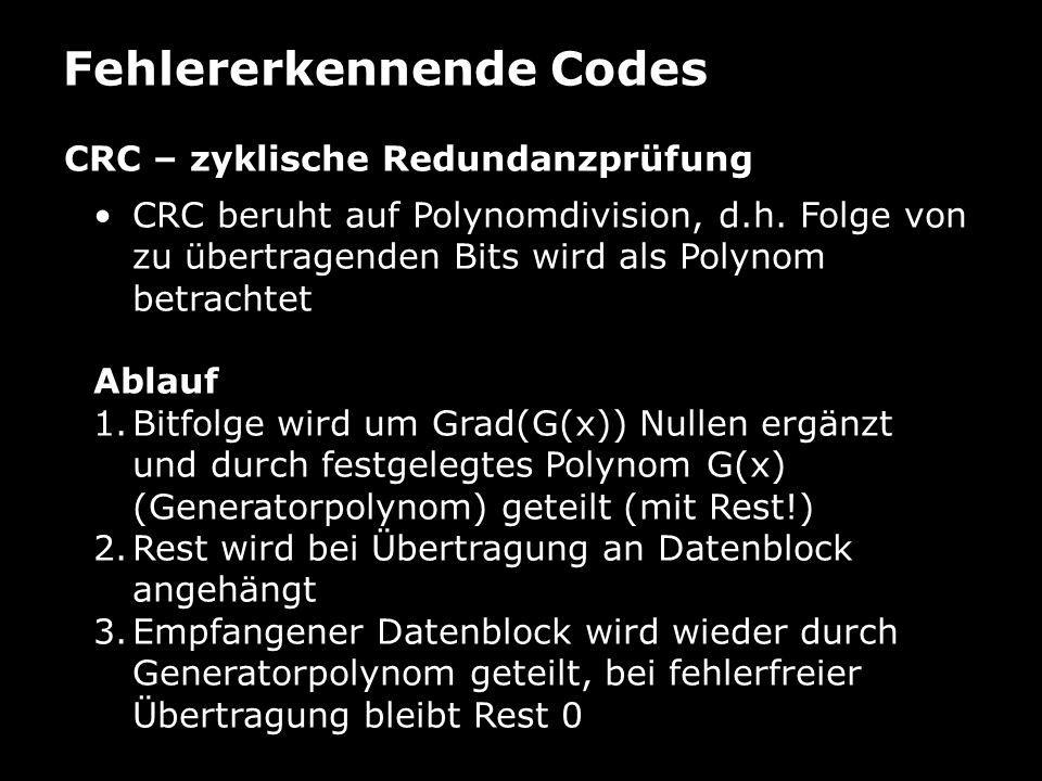 Fehlererkennende Codes CRC – zyklische Redundanzprüfung CRC beruht auf Polynomdivision, d.h. Folge von zu übertragenden Bits wird als Polynom betracht