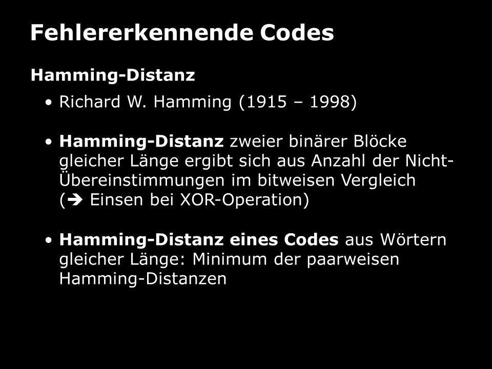 Fehlererkennende Codes Hamming-Code – Beispiel (15,11)-Code: 00 01 01 11 00 1 00010111100P2P2 1P1P1 P0P0 151413121110987654321 P 0 (2 0 = 1)xxxxxxxx P 1 (2 1 = 2)xxxxxxxx P 2 (2 2 = 4)xxxxxxxx P 3 (2 3 = 8)xxxxxxxx gerade Anzahl