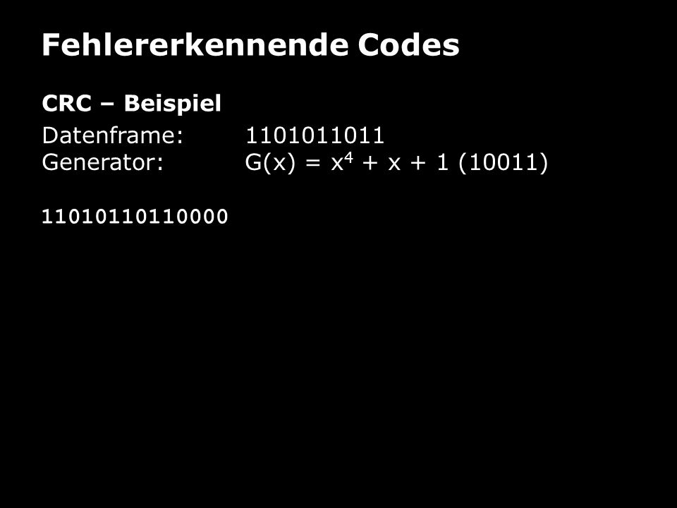 Fehlererkennende Codes CRC – Beispiel Datenframe: 1101011011 Generator:G(x) = x 4 + x + 1 (10011) 11010110110000