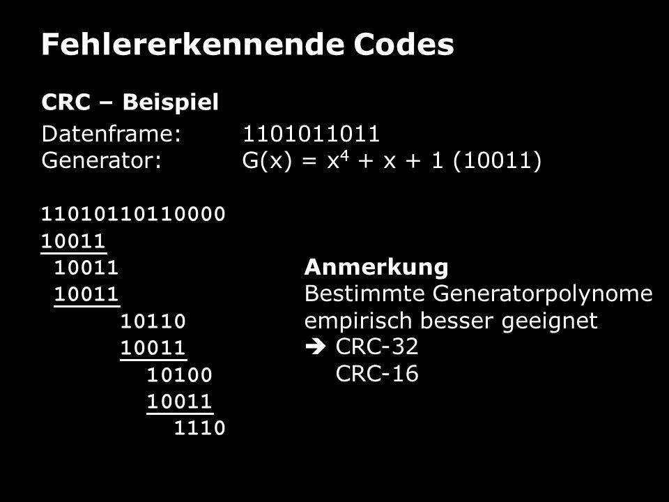 Fehlererkennende Codes CRC – Beispiel Datenframe: 1101011011 Generator:G(x) = x 4 + x + 1 (10011) 11010110110000 10011 10110 10011 10100 10011 1110 An