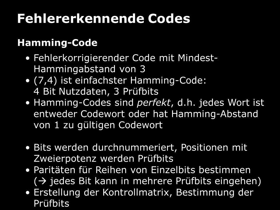 Fehlererkennende Codes Hamming-Code – Beispiel (15,11)-Code: 00 01 01 11 00 1 00010111100011P0P0 151413121110987654321 P 0 (2 0 = 1)xxxxxxxx P 1 (2 1 = 2)xxxxxxxx P 2 (2 2 = 4)xxxxxxxx P 3 (2 3 = 8)xxxxxxxx