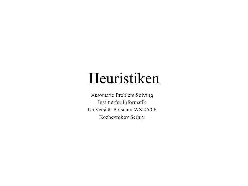 Heuristiken Automatic Problem Solving Institut für Informatik Universität Potsdam WS 05/06 Kozhevnikov Serhiy