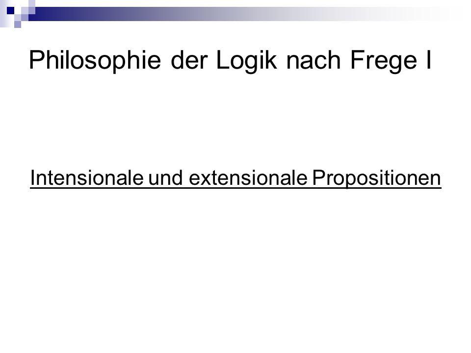 Philosophie der Logik nach Frege I Intensionale und extensionale Propositionen