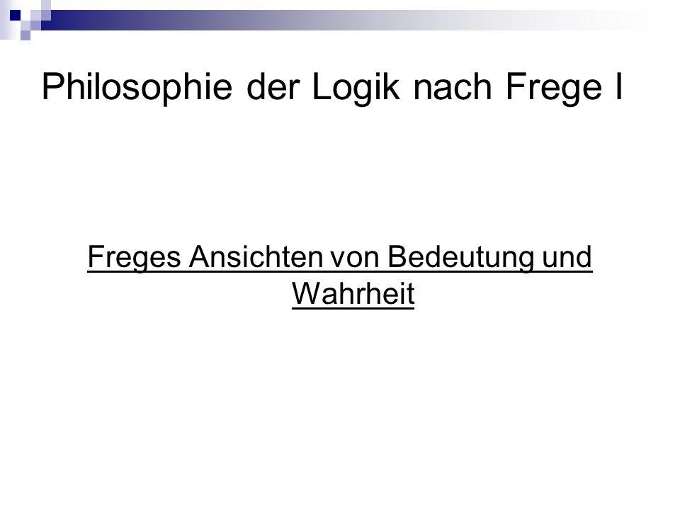 Philosophie der Logik nach Frege I Bedeutung & Wahrheit teilte in Namen und Quasi-Namen Verben, Substantive, Adjektive usw.