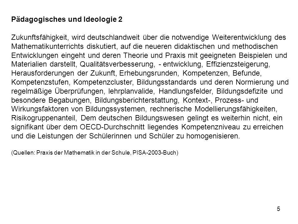 5 Pädagogisches und Ideologie 2 Zukunftsfähigkeit, wird deutschlandweit über die notwendige Weiterentwicklung des Mathematikunterrichts diskutiert, au