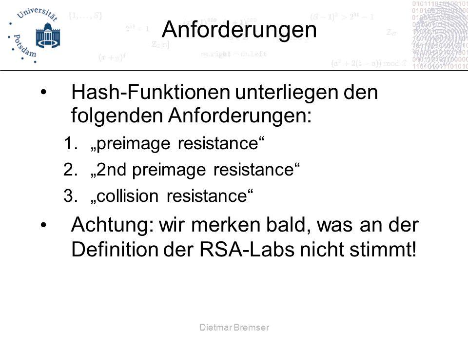 Dietmar Bremser Anforderungen Hash-Funktionen unterliegen den folgenden Anforderungen: 1.preimage resistance 2.2nd preimage resistance 3.collision res