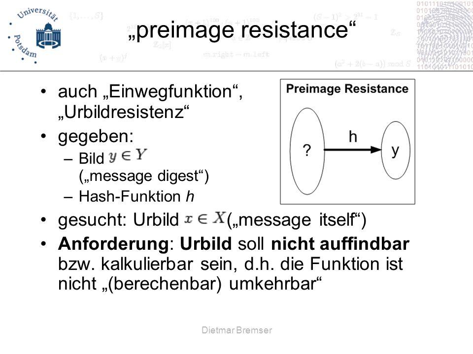 Dietmar Bremser preimage resistance auch Einwegfunktion, Urbildresistenz gegeben: –Bild (message digest) –Hash-Funktion h gesucht: Urbild (message its