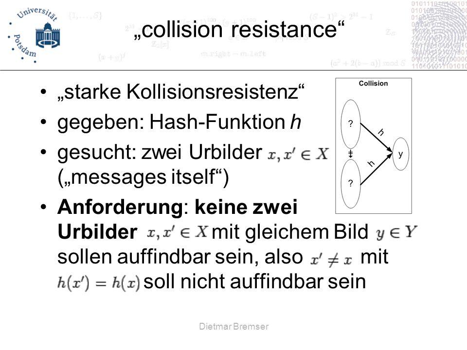 Dietmar Bremser collision resistance starke Kollisionsresistenz gegeben: Hash-Funktion h gesucht: zwei Urbilder (messages itself) Anforderung: keine z