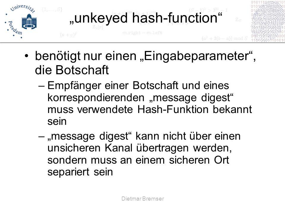 Dietmar Bremser unkeyed hash-function benötigt nur einen Eingabeparameter, die Botschaft –Empfänger einer Botschaft und eines korrespondierenden messa