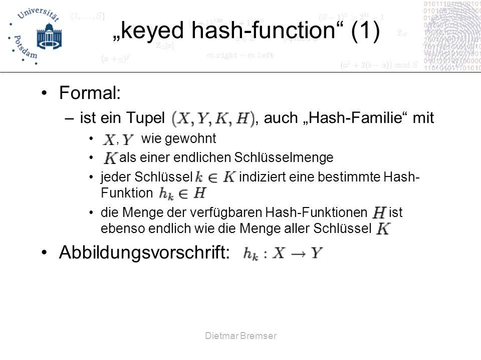 Dietmar Bremser keyed hash-function (1) Formal: –ist ein Tupel, auch Hash-Familie mit, wie gewohnt als einer endlichen Schlüsselmenge jeder Schlüssel