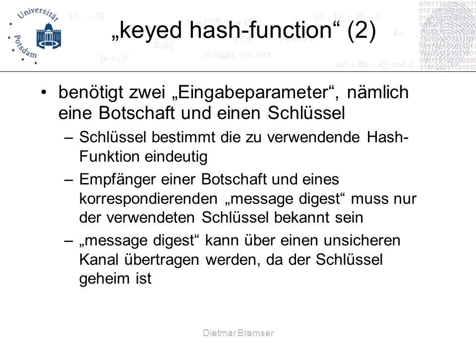 Dietmar Bremser keyed hash-function (2) benötigt zwei Eingabeparameter, nämlich eine Botschaft und einen Schlüssel –Schlüssel bestimmt die zu verwende