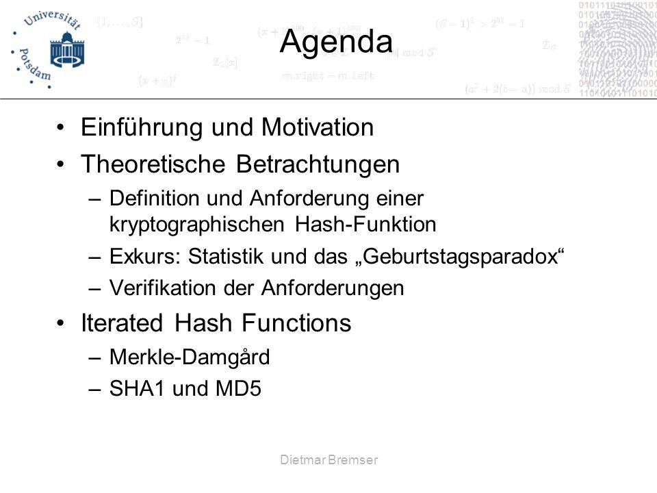 Dietmar Bremser Agenda Einführung und Motivation Theoretische Betrachtungen –Definition und Anforderung einer kryptographischen Hash-Funktion –Exkurs: