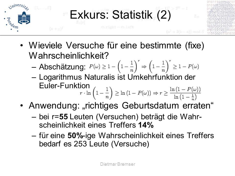 Dietmar Bremser Exkurs: Statistik (2) Wieviele Versuche für eine bestimmte (fixe) Wahrscheinlichkeit? –Abschätzung: –Logarithmus Naturalis ist Umkehrf