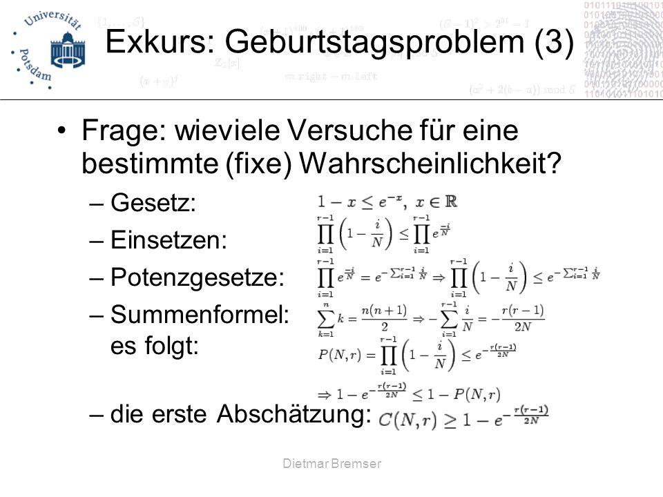 Dietmar Bremser Exkurs: Geburtstagsproblem (3) Frage: wieviele Versuche für eine bestimmte (fixe) Wahrscheinlichkeit? –Gesetz: –Einsetzen: –Potenzgese