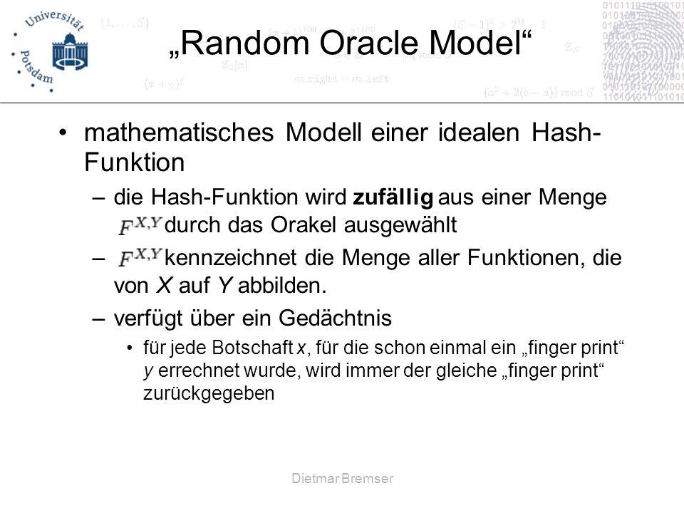 Dietmar Bremser Random Oracle Model mathematisches Modell einer idealen Hash- Funktion –die Hash-Funktion wird zufällig aus einer Menge durch das Orak