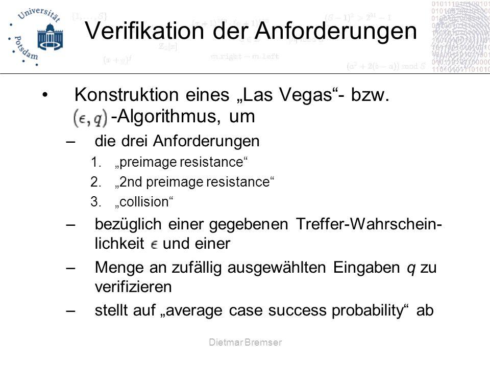 Dietmar Bremser Verifikation der Anforderungen Konstruktion eines Las Vegas- bzw. -Algorithmus, um –die drei Anforderungen 1.preimage resistance 2.2nd