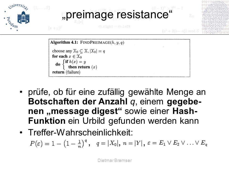 Dietmar Bremser preimage resistance prüfe, ob für eine zufällig gewählte Menge an Botschaften der Anzahl q, einem gegebe- nen message digest sowie ein