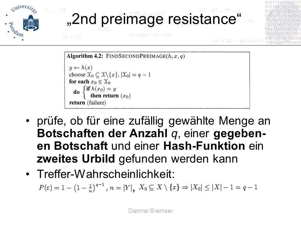 Dietmar Bremser 2nd preimage resistance prüfe, ob für eine zufällig gewählte Menge an Botschaften der Anzahl q, einer gegeben- en Botschaft und einer