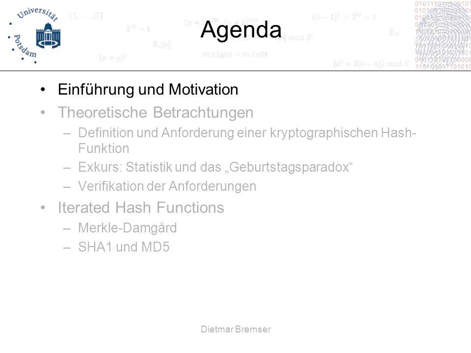 Dietmar Bremser collision resistance starke Kollisionsresistenz gegeben: Hash-Funktion h gesucht: zwei Urbilder (messages itself) Anforderung: keine zwei Urbilder mit gleichem Bild sollen auffindbar sein, also mit soll nicht auffindbar sein