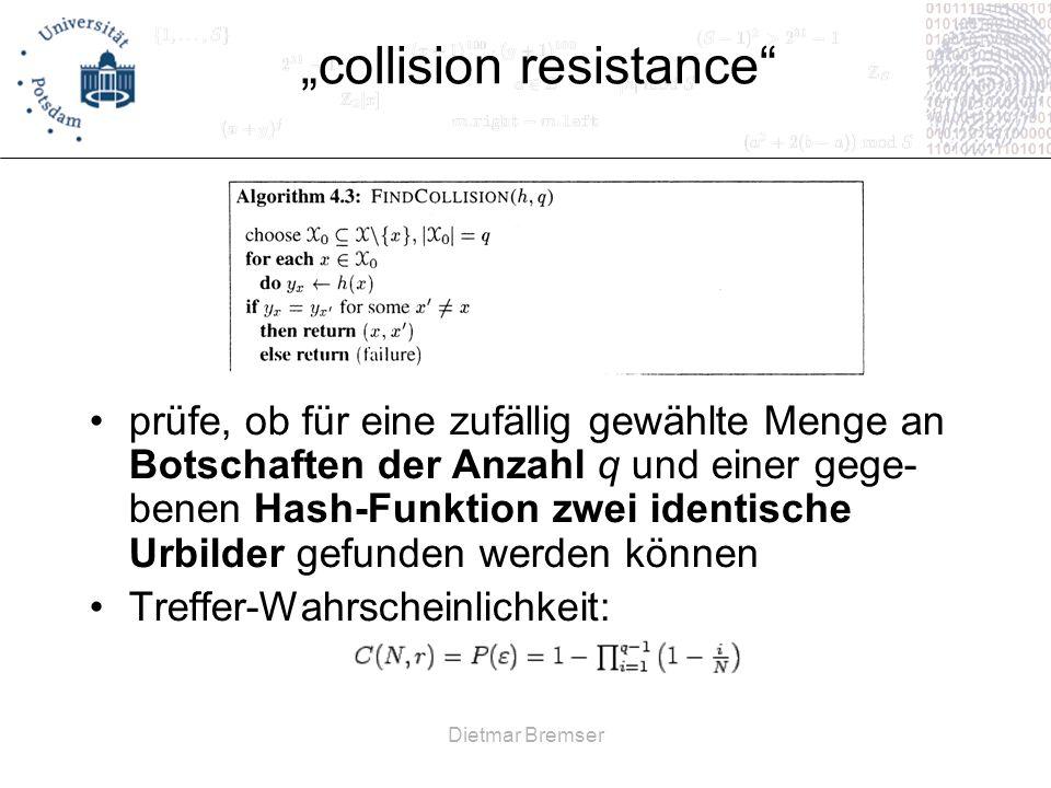 Dietmar Bremser collision resistance prüfe, ob für eine zufällig gewählte Menge an Botschaften der Anzahl q und einer gege- benen Hash-Funktion zwei i