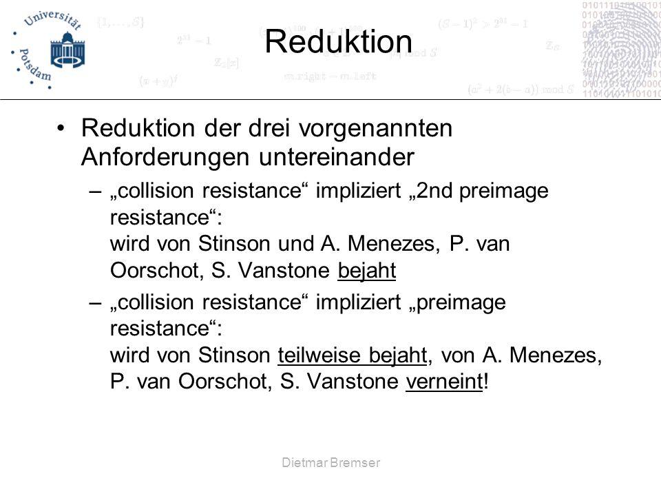 Dietmar Bremser Reduktion Reduktion der drei vorgenannten Anforderungen untereinander –collision resistance impliziert 2nd preimage resistance: wird v