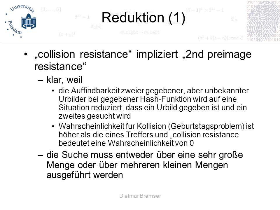 Dietmar Bremser Reduktion (1) collision resistance impliziert 2nd preimage resistance –klar, weil die Auffindbarkeit zweier gegebener, aber unbekannte