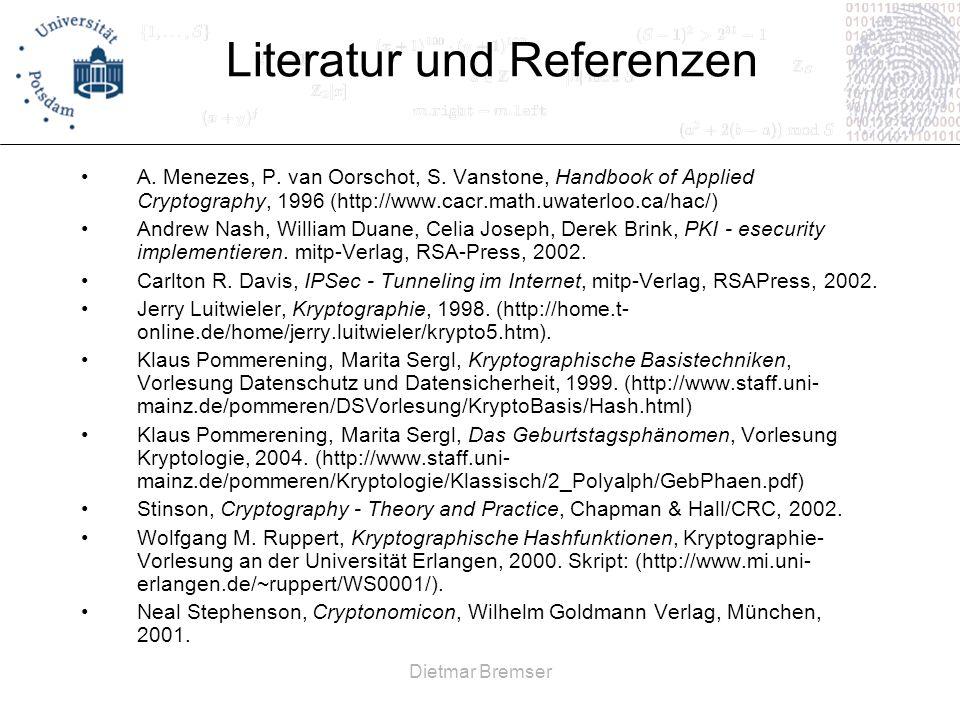 Dietmar Bremser Literatur und Referenzen A. Menezes, P. van Oorschot, S. Vanstone, Handbook of Applied Cryptography, 1996 (http://www.cacr.math.uwater