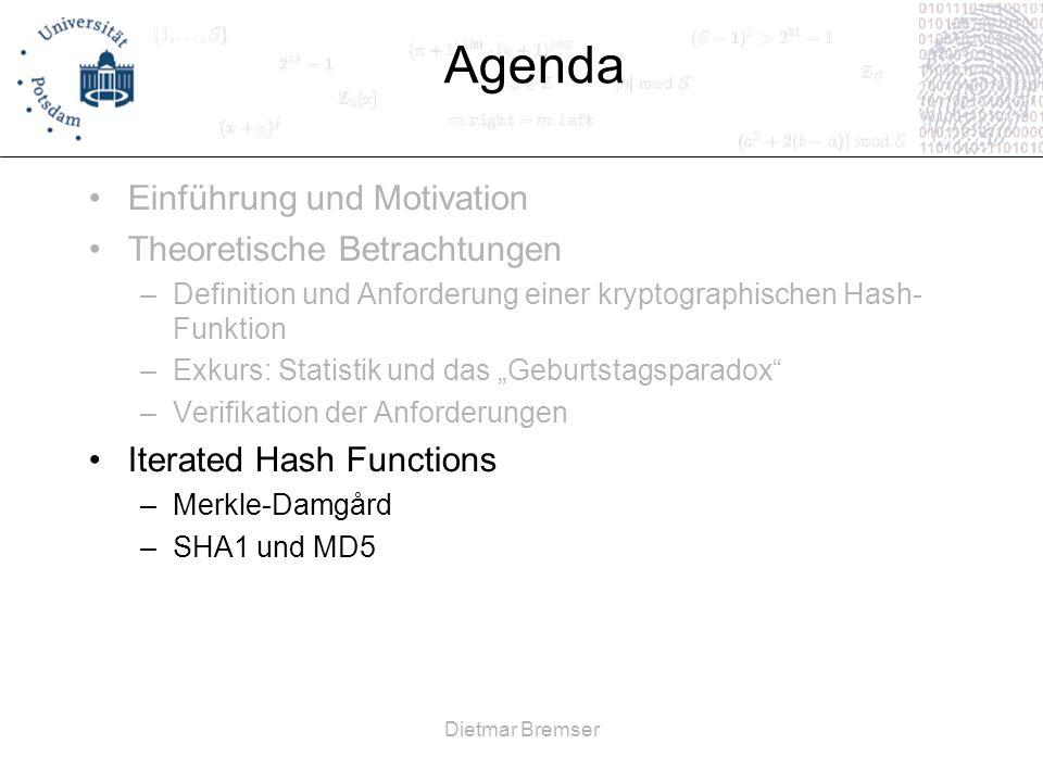 Dietmar Bremser Agenda Einführung und Motivation Theoretische Betrachtungen –Definition und Anforderung einer kryptographischen Hash- Funktion –Exkurs