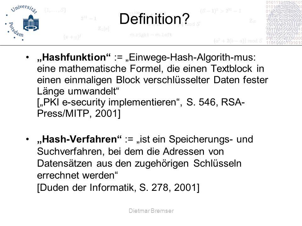 Dietmar Bremser Definition? Hashfunktion := Einwege-Hash-Algorith-mus: eine mathematische Formel, die einen Textblock in einen einmaligen Block versch