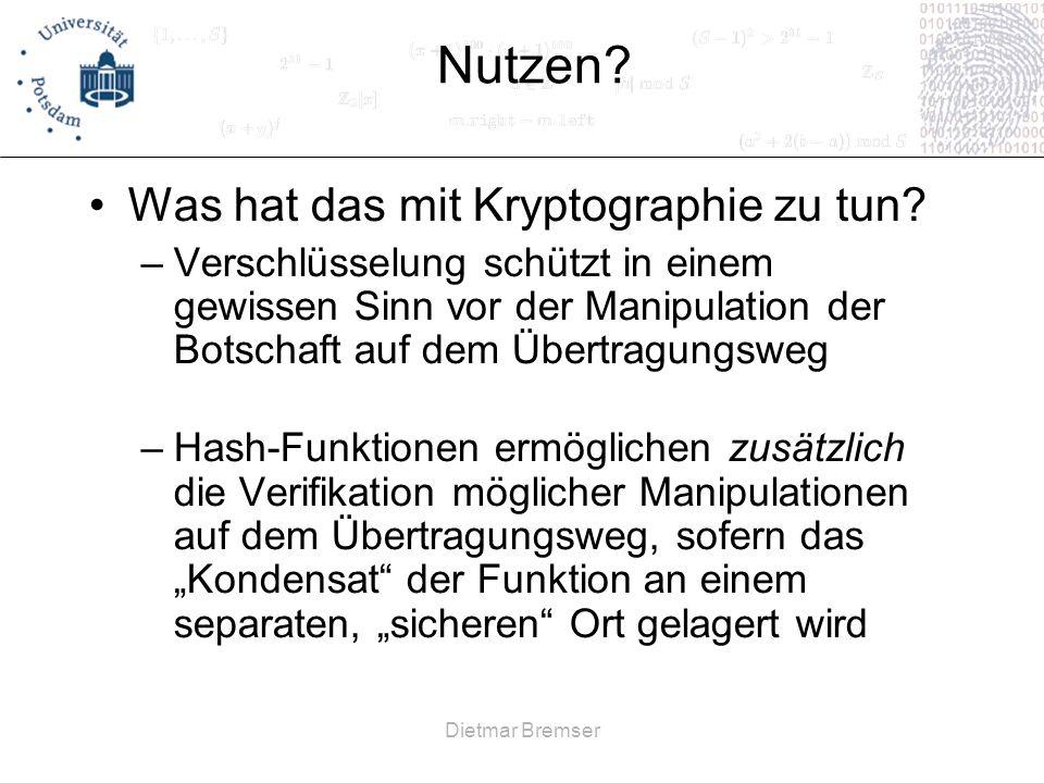 Dietmar Bremser Nutzen? Was hat das mit Kryptographie zu tun? –Verschlüsselung schützt in einem gewissen Sinn vor der Manipulation der Botschaft auf d