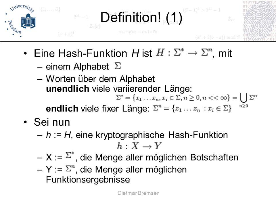Dietmar Bremser Definition! (1) Eine Hash-Funktion H ist, mit –einem Alphabet –Worten über dem Alphabet unendlich viele variierender Länge: endlich vi