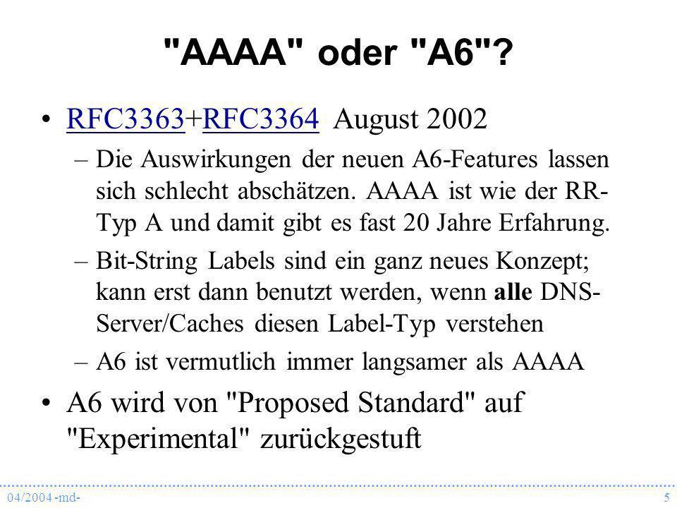 04/2004 -md-6 AAAA - aktuell RFC 3596 Oktober 2003RFC 3596 neue Domain für Reverse Lookup: IP6.ARPA