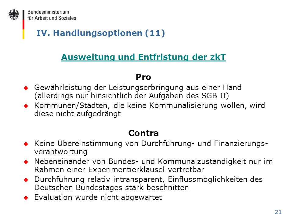 21 IV. Handlungsoptionen (11) Ausweitung und Entfristung der zkT Pro u Gewährleistung der Leistungserbringung aus einer Hand (allerdings nur hinsichtl