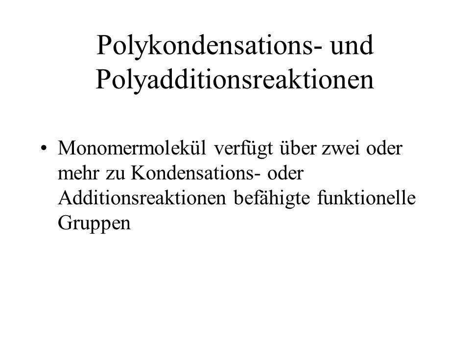 Polykondensations- und Polyadditionsreaktionen Monomermolekül verfügt über zwei oder mehr zu Kondensations- oder Additionsreaktionen befähigte funktio