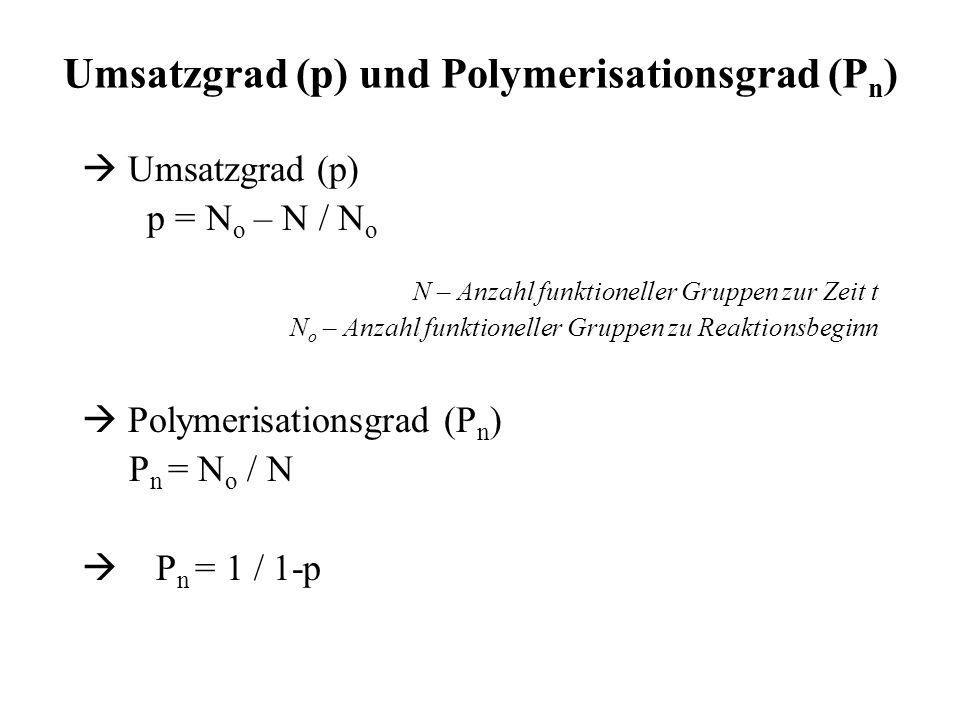 Umsatzgrad (p) und Polymerisationsgrad (P n ) Umsatzgrad (p) p = N o – N / N o N – Anzahl funktioneller Gruppen zur Zeit t N o – Anzahl funktioneller
