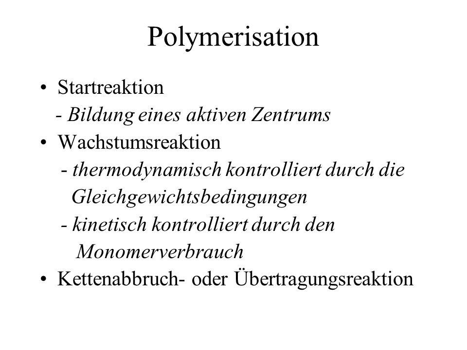 Polymerisation Startreaktion - Bildung eines aktiven Zentrums Wachstumsreaktion - thermodynamisch kontrolliert durch die Gleichgewichtsbedingungen - k