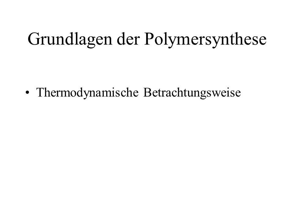 Grundlagen der Polymersynthese Thermodynamische Betrachtungsweise