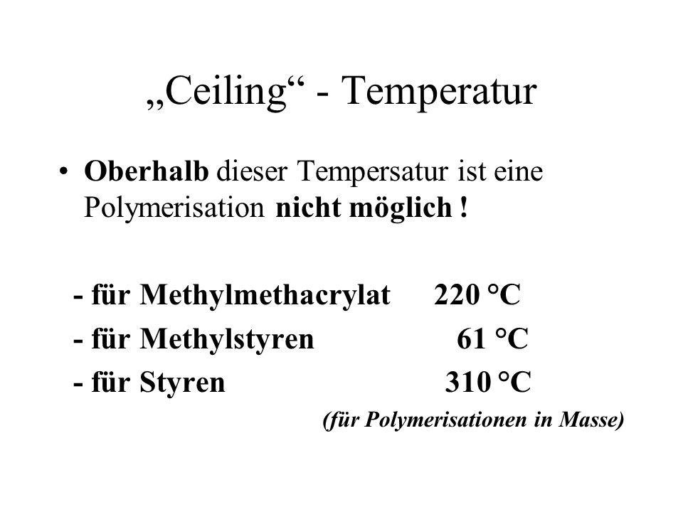 Ceiling - Temperatur Oberhalb dieser Tempersatur ist eine Polymerisation nicht möglich ! - für Methylmethacrylat 220 °C - für Methylstyren 61 °C - für