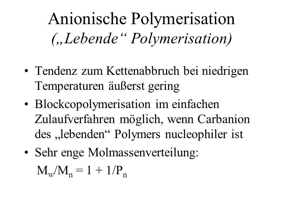 Anionische Polymerisation (Lebende Polymerisation) Tendenz zum Kettenabbruch bei niedrigen Temperaturen äußerst gering Blockcopolymerisation im einfac