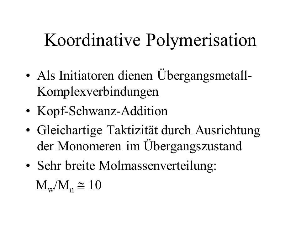 Koordinative Polymerisation Als Initiatoren dienen Übergangsmetall- Komplexverbindungen Kopf-Schwanz-Addition Gleichartige Taktizität durch Ausrichtun